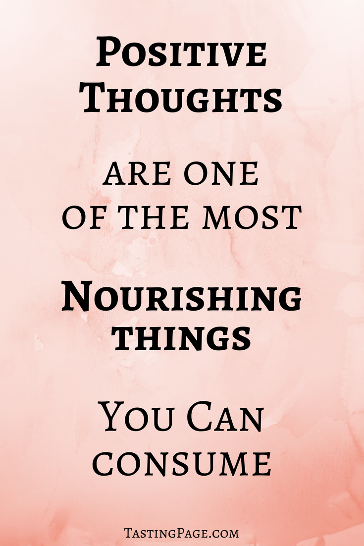 Positive Thinking is the best nourishment for your body | TastingPage.com #selfcare #positivethinking #mindset #positivethoughts #mentalhealth #health #wellness