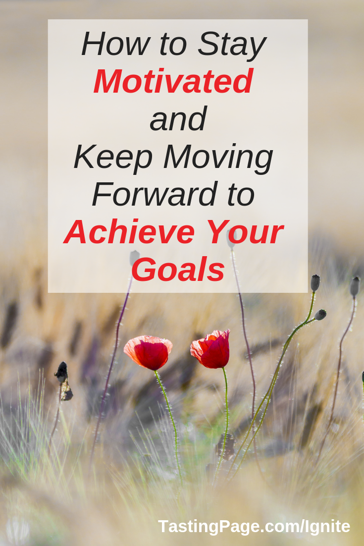 How to stay motivated and keep moving forward to achieve your goals | TastingPage.com #motivation #resolutions #mindset #goal #goals #perserverance