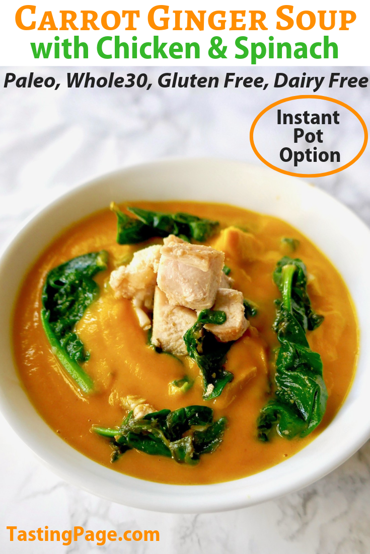 This warm carrot ginger soup with chicken and spinach is a dairy free, creamy one-dish meal that will fill you up with great flavors. It's also Paleo and Whole 30 friendly with optional InstantPot instructions | TastingPage.com #Instantpot #soup #carrot #chickenrecipe #paleo #paleorecipe #healthysoup #dairyfree #paleodiet #whole30