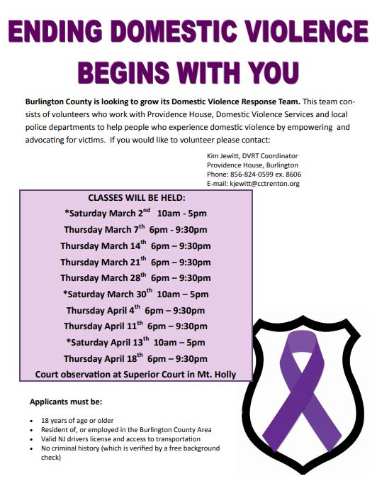 - Burlington County is looking to grow its Domestic Violence Response Team. This team consists of volunteers who work with Providence House, Domestic Violence Services and local police departments to help people who experience domestic violence by empowering andadvocating for victims.If you would like to volunteer please contact: Kim Jewitt, DVRT Coordinator. kjewitt@cctrenton.org or at 856-824-0599 x8606