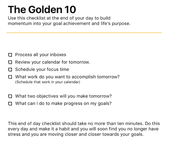 The Golden Ten Checklist - Download my Golden Ten checklist. A checklist to use to close out your day and prepare for an amazingly productive day ahead.