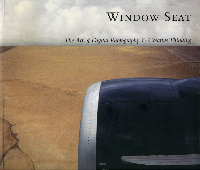 Window Seat: The Art of Digital Photography and Creative Thinking by Julieanne Kost
