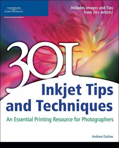301 Inkjet Tips and Techniques: An Essential Printing Resource for Photographers by Andrew Darlow