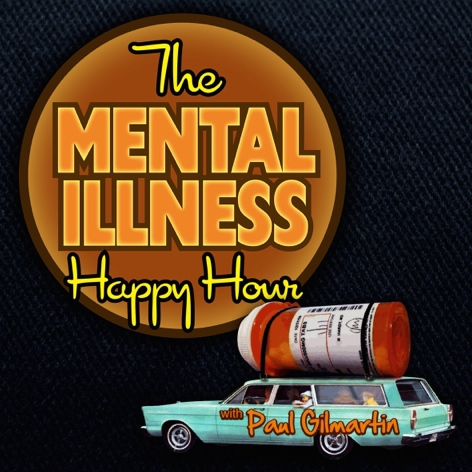 The Mental Illness Happy Hour with Paul Gilmartin