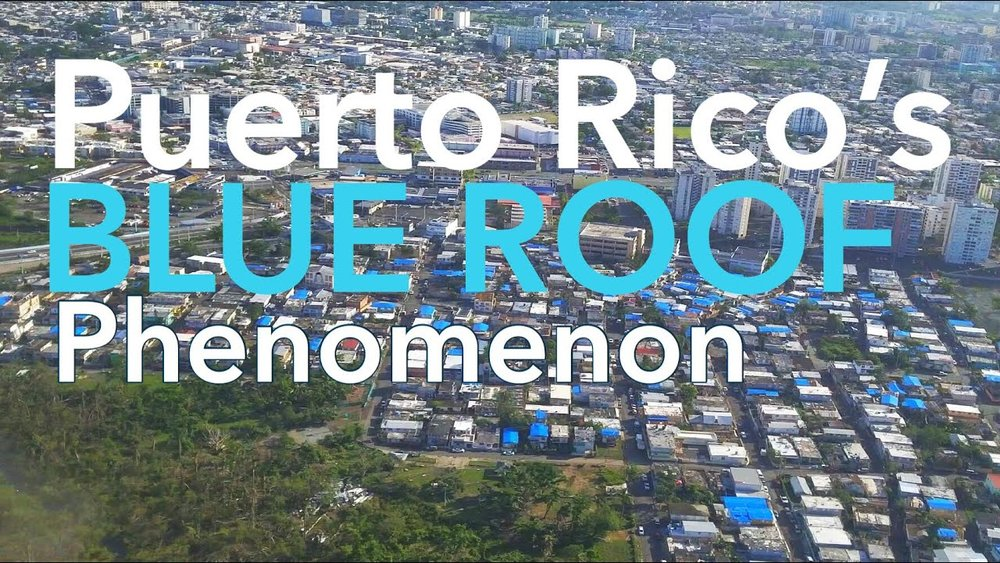 "Image borrowed from  ""Puerto Rico's Blue Roof Phenomenon""  documentary."
