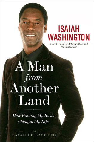 A Man from Another Land: How Finding My Roots Changed My Life by Isaiah Washington. Published 2011. ISBN #978-1-59995-318-2