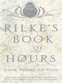 """Rilke's Book of Hours: Love Poems to God"" by Rainer Maria Rilke, Translated by Anita Barrows and Joanna Macy and Published in 1996, ISBN #978-1-59448-156-7"