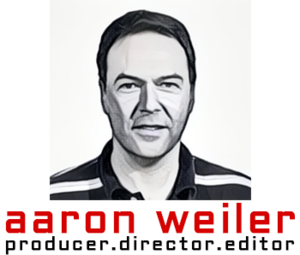 aaron weiler | writer.producer.director.editor