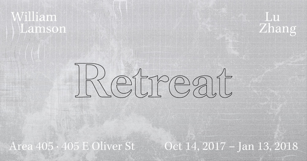 October 14th,2017 – January 13th, 2018 Opening Artist Reception, Saturday, October 14th, 2017 6-9pm Artist Talk Sunday, December 10th, 2pm Other programming to be announced  Retreat features the work of Lu Zhang and William Lamson, two artists whose practices specifically focus on immersing oneself in creating a studio practice that is the process. Where site specificity becomes studio and the work transforms throughout the exhibition itself. Zhang transforms the front gallery space into an expanded series of experiments that will remain in flux throughout the course of the exhibition. Lamson features projected videos in the back gallery. Curated by Stewart Watson, AREA 405 is pleased to be a part of the process of these two exemplary artists' work this fall.    William Lamson :  William Lamson was born Arlington, Virginia and lives in Brooklyn, New York. He is an interdisciplinary artist whose diverse practice involves working with elemental forces to create durational performative actions. Set in landscapes as varied as New York's East River and Chile's Atacama Desert, his projects reveal the invisible systems and forces at play within these sites. In some work he is the subject, directly performing in front of the camera, in all of his projects, Lamson's work represents a performative gesture, a collaboration with forces outside of his control to explore systems of knowledge and belief.  Lamson earned his MFA from Bard College, and teaches in the Parsons MFA photography program. His work has been exhibited widely in the United States and Europe, including the Brooklyn Museum, The Moscow Biennial, P.S.1. MOMA, Kunsthalle Erfurt, the Museum of Contemporary Art, Denver, and Honor Fraser Gallery in Los Angeles. In addition, he has produced site specific installations for the Indianapolis Museum of Art, the Center for Land Use Interpretation, and Storm King Art Center. His work is in the collections of The Brooklyn Museum, The Dallas Museum of Art, The Indianapolis Museum of Art, The Museum of Fine Arts in Houston and numerous private collections. William has shown with Robischon Gallery in Denver since 2006, most recently exhibiting in The Roaring Garden, Rotation this summer. His work has appeared in ArtForum, Frieze, the New York Times, The Los Angeles Times, The New Yorker, Harpers, and The Village Voice. He has been awarded grants from the Shifting Foundation, the Experimental Television Center, he is 2014 Guggenheim Fellow.  About the Work: Untitled (Infinity Camera) 2017  Commissioned in 2017 as part of a show called Wanderlust at the University of Buffalo Art Gallery, Untitled (Infinity Camera) employs a floating optical device to create a hypnotic journey through the tidal waterways around New York City. The device itself consists of an open sided chamber of one way mirrors that can be configured in various ways in relation to the video camera. As this optical rig is carried along by the current, the camera records a kaleidoscopic vision of bridges, towers, pollution and the watery ecosystem around which everything is built. Like a partially submerged architectural model, the reflective space simultaneously frames the landscape and obstructs it, allowing the camera to see in opposite directions at the same time while the center of the frame recedes into the darkness of an infinite regress    Lu Zhang  : Lu Zhang (b. 1983, Chongqing, China) is a multi-disciplinary artist who works in installation, sculpture, drawing, and text. Zhang's conceptual approach takes specific sites or contexts as a point of departure. Recognizing the processes and people already present, she adapts her practice to respond to and temporarily inhabit a place. Zhang views her itinerant practice as emerging from an immigrant experience. She selects sites intuitively; sometimes responding to its historical context; other times tracing its physical manifestations, from scale to proportion or architecture; still other times Zhang mines a site's function and collaborates with its workers.  Zhang has received a grant from the Maryland State Arts Council for works on paper and been awarded The Trawick Prize Young Artist Award. In 2014, she became an inaugural recipient of a Rubys Artist Project Grant in Literary and Visual Arts. She has produced projects in Baltimore, Chicago, China, Finland, and the Netherlands. She has collaborated with ICA Baltimore and SPARE to produce publications and exhibitions; the George Peabody Library to launch a studio residency program, and The Contemporary to build resource initiatives for artists. Zhang received her MFA in Painting at the Frank Mohr Institute in the Netherlands and her BFA in General Fine Arts at the Maryland Institute College of Art in Baltimore.  About the Work: Headspace In Headspace, Lu Zhang engages the front room exhibition space of Area 405 in an expanded studio experiment. The installation presents fluctuating arrangements of drawings, prints, and sculptural objects. Through repeated movements and serial actions, Zhang treats drawing as akin to taking a long meditative walk. She employs shifts of scale, repetition, found materials, and cut-outs to frame the surfaces, textures, topography, and architecture of Area 405. Adapting the dependable modernist grid to be flexible, fallible, and vibrating, she presents moments of intense focus and gestures of play within the container of a studio. Throughout the duration of the exhibition, Headspace will remain in flux, activated through shifts, additions, reconfigurations, and visitor interactions.  As the building houses 40 artist studios and hosts programs and exhibitions, Zhang interprets 405 East Oliver Street to be a site of making and a site of gathering. In this landscape, Zhang interrogates the role of the studio as a physical and mental space: as a site of learning, a site of confrontation, a site of routine, a site of doubt, a site of endurance, and a site of rest. Within this flexible context, she attempts to devise a way of working as a place to retreat to, a place for durational ceasing, a place to reconsider, establish language, and begin again.In Zhang's conceptual practice, she takes specific sites or contexts as a point of departure. Recognizing the processes and people already present, she adapts her methods to respond to and temporarily inhabit a place. Zhang views her itinerant practice as emerging from an immigrant experience. She selects sites intuitively; sometimes responding to its historical context; other times tracing its physical manifestations, from scale to proportion or architecture; still, other times Zhang mines a site's function and collaborates with its workers. Using a procedure of gathering, sorting, arranging, and rearranging, Zhang's methodology is rooted in research and sustained engagement. She applies this logic to her chosen sites with the resulting works taking a variety of forms from installations, to books, to drawings, to gestural interventions. By gathering imagery from a wide range of sources; from found materials to historical texts, to her personal archive, Zhang investigates the nature of work, the essence of language, and the poetics of place.  About AREA 405 Located in a 170 year-old artist-owned warehouse within Baltimore's Station North Arts and Entertainment District, AREA 405 is committed to showcasing and strengthening the vitality of the arts community within Baltimore and beyond. The preserved industrial character of our warehouse provides a distinctive setting for exhibitions as well as extensive studio space for the artists who create here (Oliver Street Studios). AREA 405's mission has been to produce, present and promote arts and cultural programming by offering a space for experimentation and collaboration for artists. AREA 405 has collaborated with cultural and community organizations, throughout the region and from around the world since opening its doors in 2003, host to tens of thousands of visitors in its nearly 15 years as an Artist Run venue.   AREA 405 405 East Oliver Street Baltimore, MD 21202   www.area405.com   info@area405.com   www.facebook.com/area405   @area405  #area405   Stewart Watson, Executive Director, AREA 405 AREA 405 is open by appointment throughout this exhibition, additional hours will be posted on our   facebook   page and on our web site