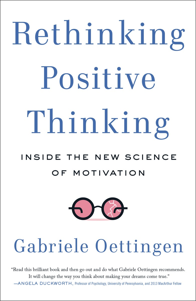 Rethinking Positive Thinking    by Gabriele Oettingen