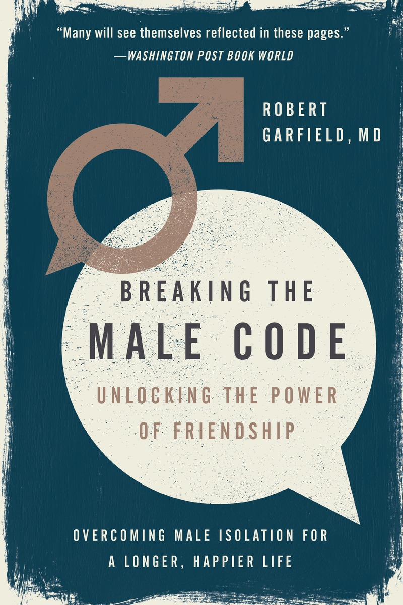 Breaking the Male Code    by Robert Garfield, MD