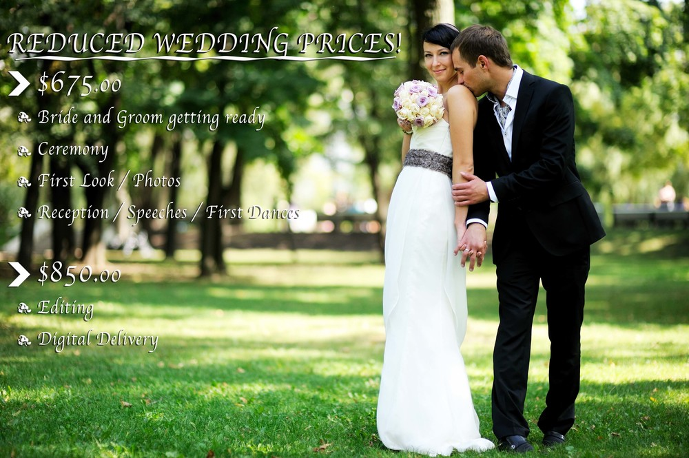 Reduced Wedding Prices -$675.00 Bride and Groom getting ready Ceremony First Look / Photos -Reception / Speeches / First Dances   -$850.00 Editing Digital delivery Total:  $1,525.00