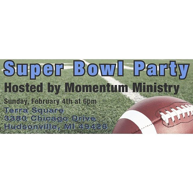 Do you have Super Bowl Party Plans? If not, join us for this one! Momentum ministry in Holland, Michigan has invited us (and you) to join them for the festivities. If you are looking for a place to watch the game...this is it! They will provide the food and big screen...just bring yourself! Hope you can make it! Address: Terra Square - 3380 Chicago Dr. Hudsonville, MI 49426