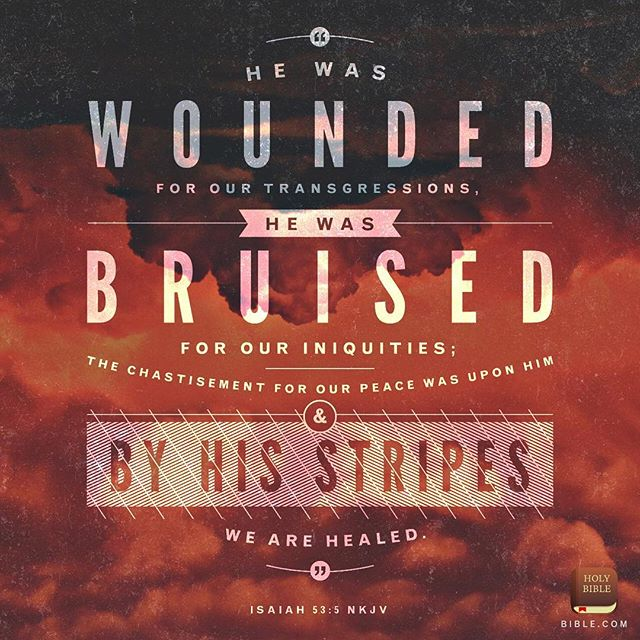 Healing is made possible by/through the wounds accepted and received by Jesus Christ on our behalf. By His wounds we are healed. Do you believe it? Do you accept it?