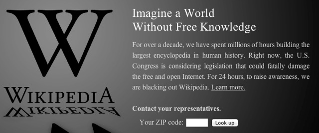"Today I needed to look something up before visiting my doctor, but wikipedia blocked me out. Wikipedia did this in demonstration/protest against the Stop Online Piracy Act (SOPA).   ""Wikipedia is protesting against SOPA and PIPA by blacking out the English Wikipedia for 24 hours, beginning at midnight January 18, Eastern Time. Readers who come to English Wikipedia during the blackout will not be able to read the encyclopedia. Instead, you will see messages intended to raise awareness about SOPA and PIPA, encouraging you to share your views with your representatives, and with each other on social media.""  -- http://en.wikipedia.org/wiki/Wikipedia:SOPA_initiative/Learn_more You can learn more, ironically, from wikipedia: http://en.wikipedia.org/wiki/Stop_Online_Piracy_Act http://en.wikipedia.org/wiki/PROTECT_IP_Act These pages are NOT blacked out. Both these Bills have a number of flawed, to say the least, clauses.  The EFF summarizes its really bad parts: https://www.eff.org/deeplinks/2012/01/how-pipa-and-sopa-violate-white-house-principles-supporting-free-speech  More on SOPA from CNET: http://news.cnet.com/posts/?keyword=SOPA&tag=txt;tags Frankly, its surprising the bill has gotten this far..  it just goes to show who our elected representatives are serving. P.S.  Its not that Wikipedia and the rest of the 'NET is against stopping piracy, its the methods used to do it.  I, for one, would suggest the MPAA and others focus on a competing business model.  Yes, its hard to compete with the ""free"" of piracy, but convenience and peace of mind would sway a LOT more customers than shredding the constitution and suing grandmas."