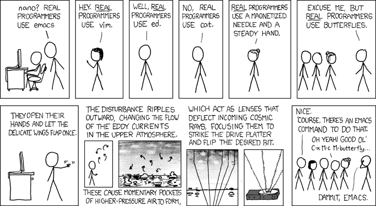 via xkcd.com A colleague linked to this on Yammer today. It made me chuckle. I used to be an emacs guy - never vi. I have the gnarled pinkies from rapid meta-commanding and [CTRL]'ing my way through code.