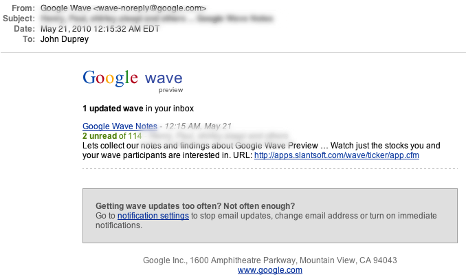 Its been MONTHS since I visited google Wave. Its a huge resource hog so I don't leave it open like e-mail. I had about 20 unread messages to catch up on. I also discovered that google wave now supports e-mail notifications so you don't have keeping loading up the bloated thing just to see if there are new posts. Second, when using Google Chrome web browser, it doesn't take up nearly as much memory. Google Chrome (and its child procs) seem to take up about 200M. Safari, 665M. Chrome is also much faster and seems to render Wave better. It also appears that you can remove people from Waves.. but what about your contacts? The e-mail thing will definitely encourage me to use it more.