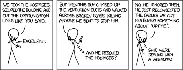 This immediately reminded my of several of my sysadmin-type friends, they know who they are.. -- http://xkcd.com/705/
