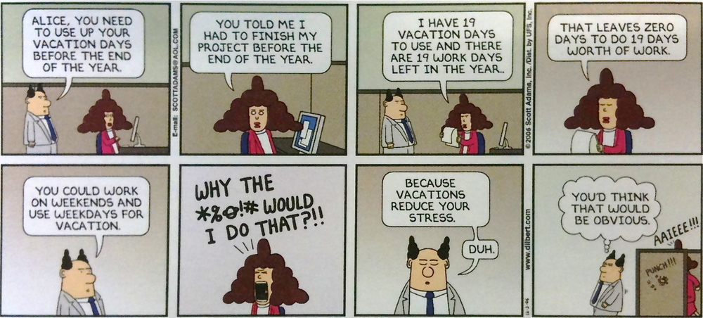 """This Dilbert cartoon kinda hits home this year.. actually this quote is even closer: """"Pointy Haired Boss: In Japan employees occasionally work themselves to death. It's called Karoshi. I don't want that to happen to anybody in my department. The trick is to take a break as soon as you see a bright light and hear dead relatives beckon."""" -- http://en.wikiquote.org/wiki/Dilbert http://dilbert.com/"""