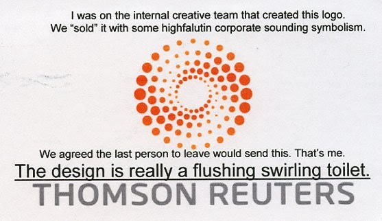 via 4.bp.blogspot.com My wife found this on PostSecret. I chuckled. True or not I'll never look at the Thomson Reuters logo the same. Branding is a fickle thing, no?