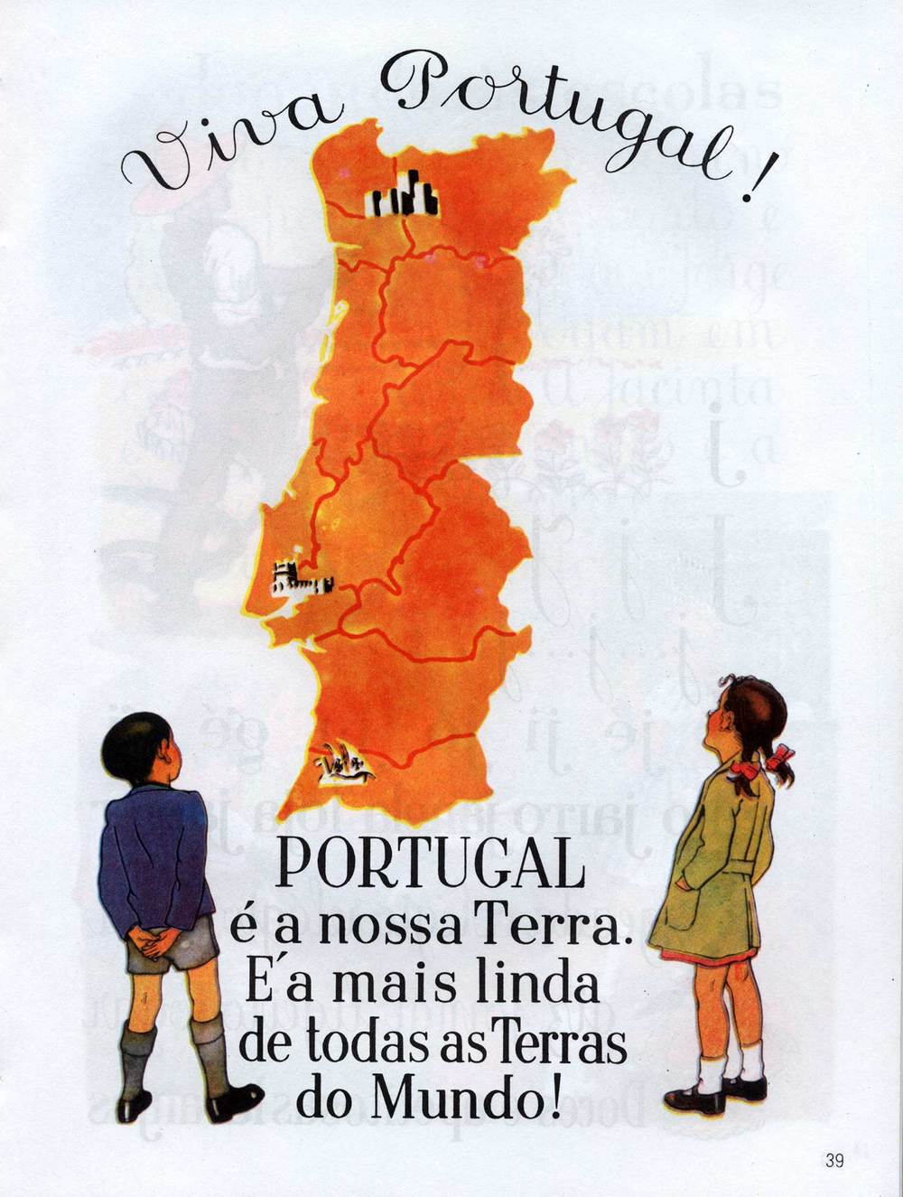 Viva Portuga! Portugal é a nossa terra. É a mais linda de todas as Terras do Mundo!  (Viva Portugal! Portugal is our land. It's the most beautiful of all the world's lands.)