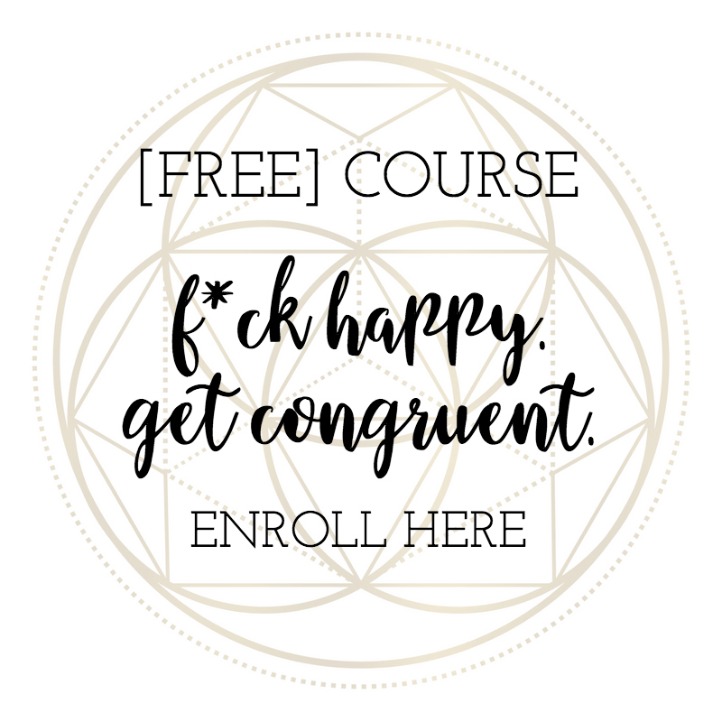 ENROLL IN THE FREE eMAIL COURSE: F*CK HAPPY. GET CONGRUENT.