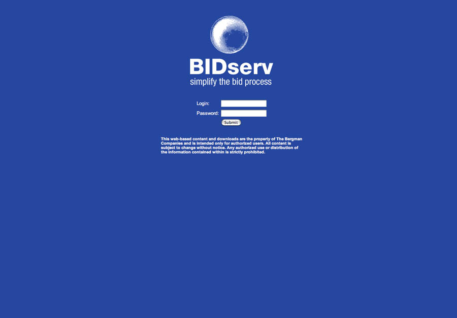 BIDSERV INTRANET PROTOTYPE HTML5 PROTOTYPE + WIREFRAMING USER & ADMINISTRATOR AREAS Roles: Art Direction, Web Design, IA, UI, UX Software: Acrobat, InDesign, Illustrator, Photoshop Programming: HTML5, CSS, Javascript, Actionscript, jQuery, jQuery UI, JQuery Tools, Content Delivery Network (CDN), jQuery Tabs, Basic jQuery Slider
