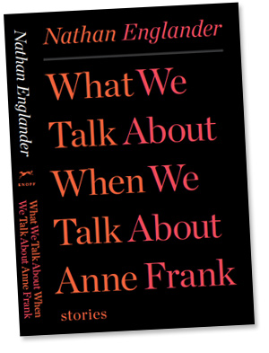 "Click photo to download. Caption: The cover of Nathan Englander's ""What We Talk About When We Talk About Anne Frank."" Credit: Courtesy Nathan Englander."