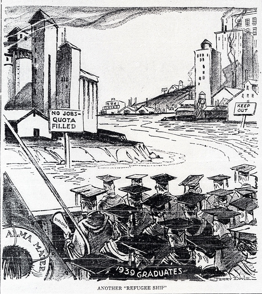Jerry Doyle's cartoon in the    Philadelphia Record    (June 6) cynically compared unemployed recent college graduates to the refugees aboard the St. Louis. The American public's anxiety over economic conditions stoked opposition to admitting refugees—although, ironically, the immigration quota from Germany was almost never filled and many more Jewish refugees could have been admitted under the existing limits.