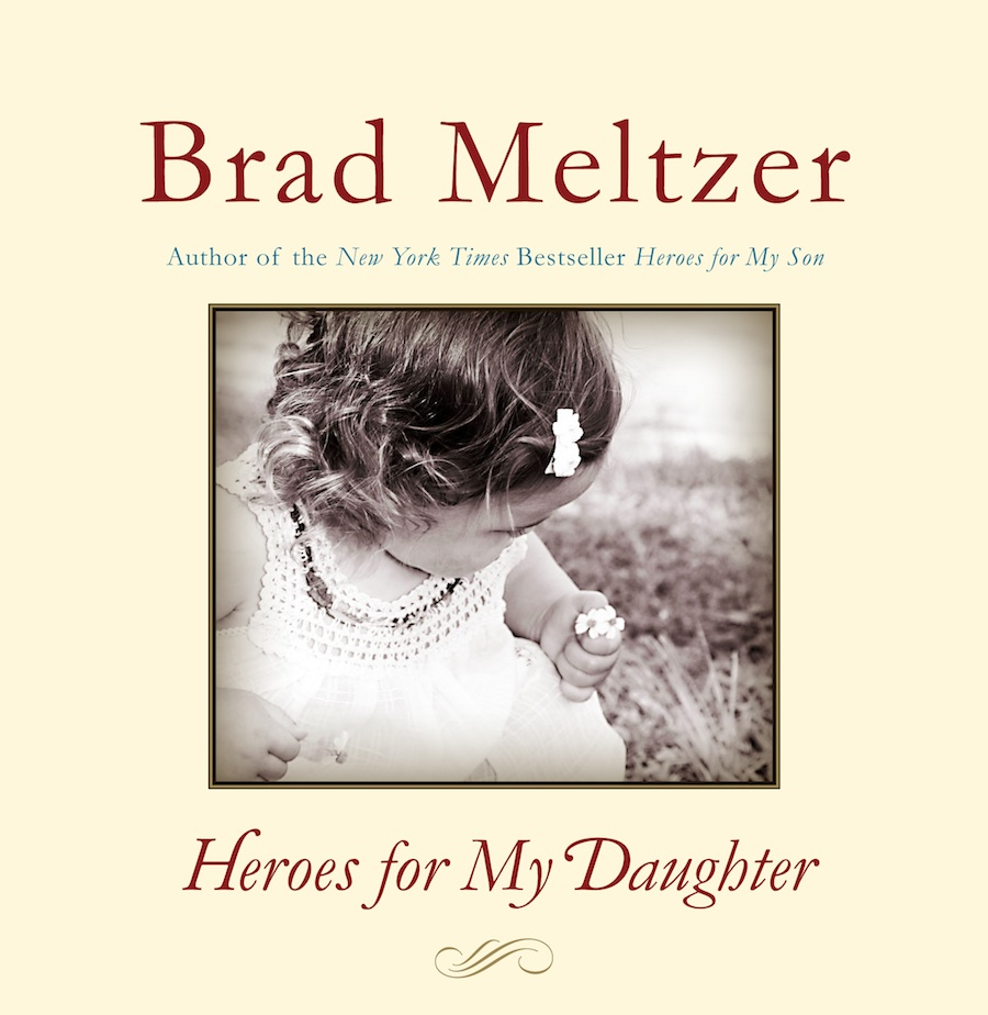 "Click photo to download. Caption: Brad Meltzer's ""Heroes for My Daughter."" Credit: Courtesy Brad Meltzer."
