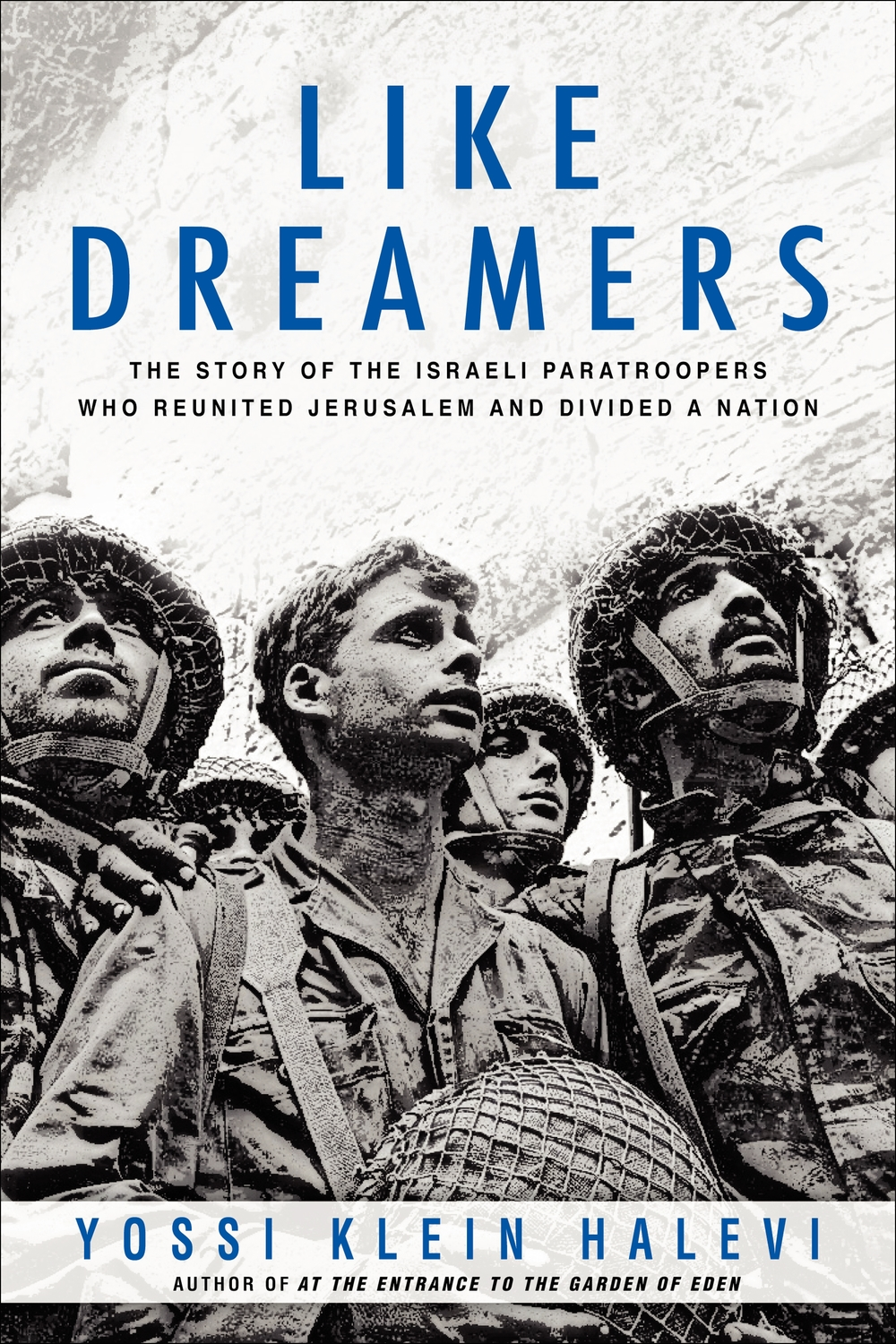 "Click photo to download. Caption: The cover of ""Like Dreamers: The Story of the Israeli Paratroopers Who Reunited Jerusalem and Divided a Nation,"" by Yossi Klein Halevi. Credit: David Rubinger."