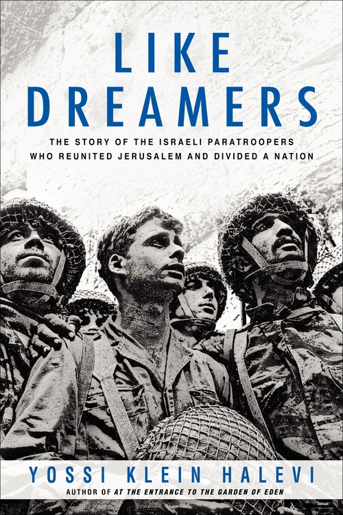 "Click photo to download. Caption: The cover of ""Like Dreamers: The Story of the Israeli Paratroopers Who Reunited Jerusalem and Divided a Nation,"" by Yossi Klein Halevi. ""Like Dreamers"" tops Rabbi Jack Riemer's like of the top 10 Jewish books of 2013. Credit: David Rubinger."