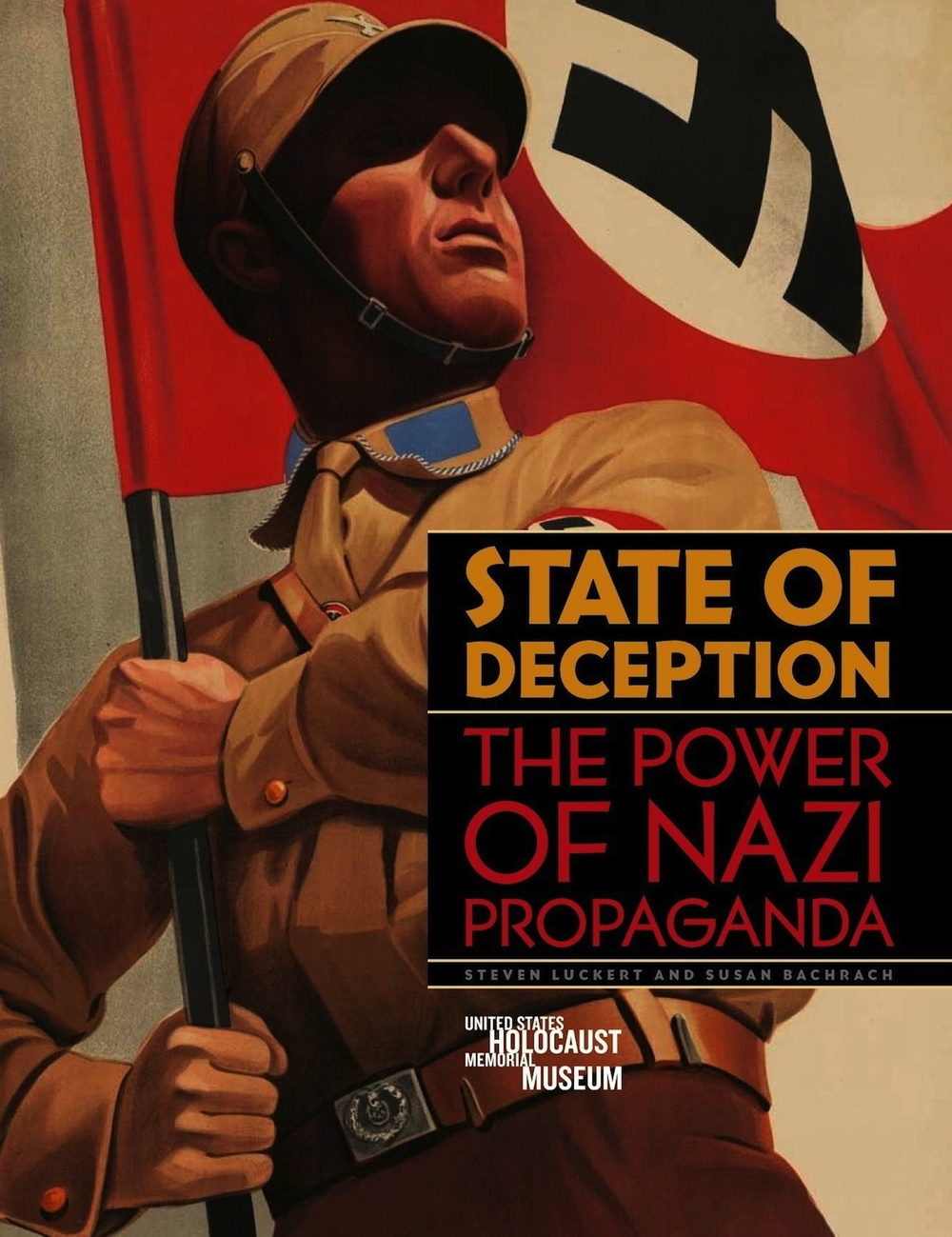 "Click photo to download. Caption: The book cover of ""State of Deception: The Power of Nazi Propaganda,"" written by U.S. Holocaust Memorial Museum curators Steven Luckert and Susan Bachrach. The book is part of the Museum's initiative on propaganda, which also includes an exhibition and a website. The cover image is from a poster for the 1933 film ""S.A.-Mann Brand."" Credit: Kunstbibliothek Berlin/BPK, Berlin/Art Resource, New York."