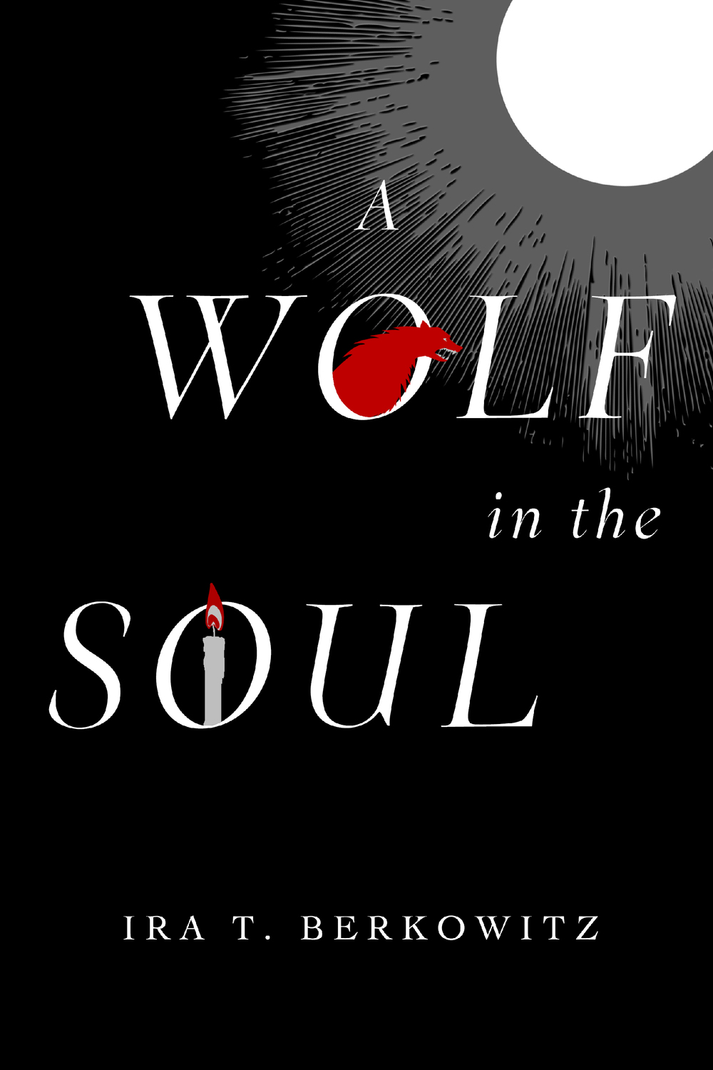 "Click photo to download. Caption: The cover of Ira T. Berkowitz's new novel, ""A Wolf in the Soul."" Credit: Leviathan Press."