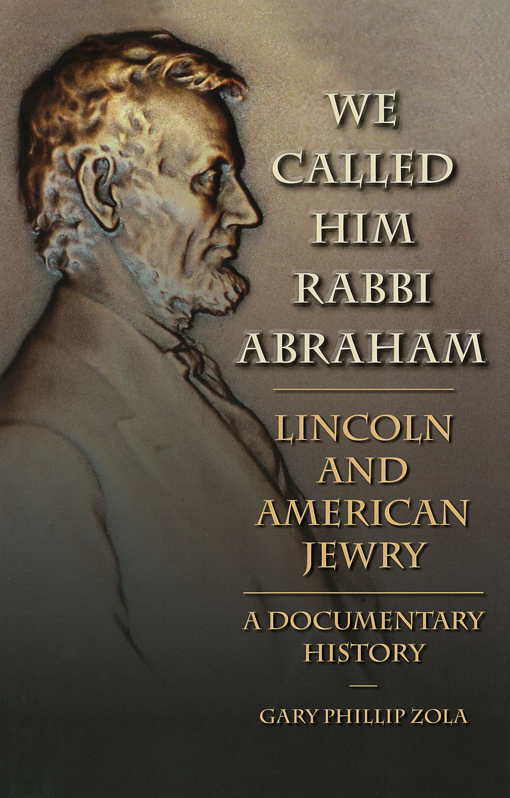 "Click photo to download. Caption: The cover of ""We Called Him Rabbi Abraham: Lincoln and American Jewry, a Documentary History."" Credit: Southern Illinois University Press."