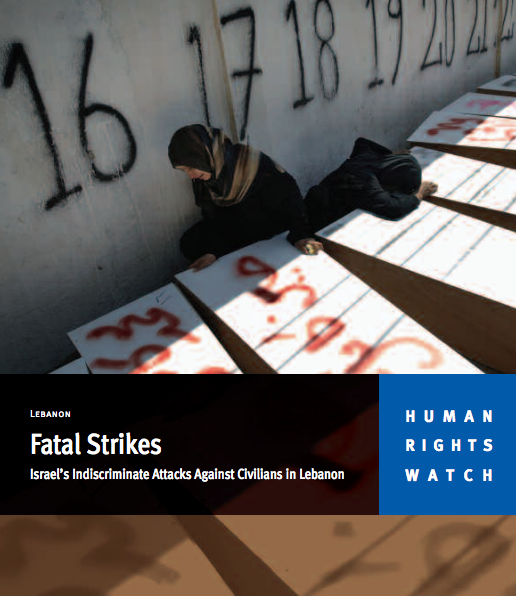 "Click photo to download. Caption: The cover page of an August 2006 report by Human Rights Watch (HRW) titled ""Fatal Strikes: Israel's Indiscriminate Actions Against Civilians in Lebanon."" HRW's reports during the 2006 Lebanon War included numerous false claims attributed to ""eyewitnesses"" from territory fully controlled by the terrorist group Hezbollah, writes Sarah Garfinkel. Credit: Human Rights Watch."