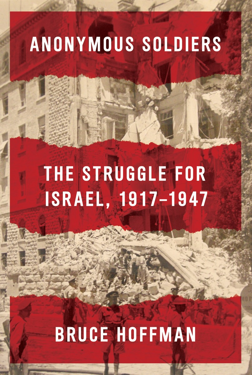 "Click photo to download. Caption: The cover of ""Anonymous Soldiers: The Struggle for Israel, 1917-1947,"" by Bruce Hoffman. Credit: Knopf."