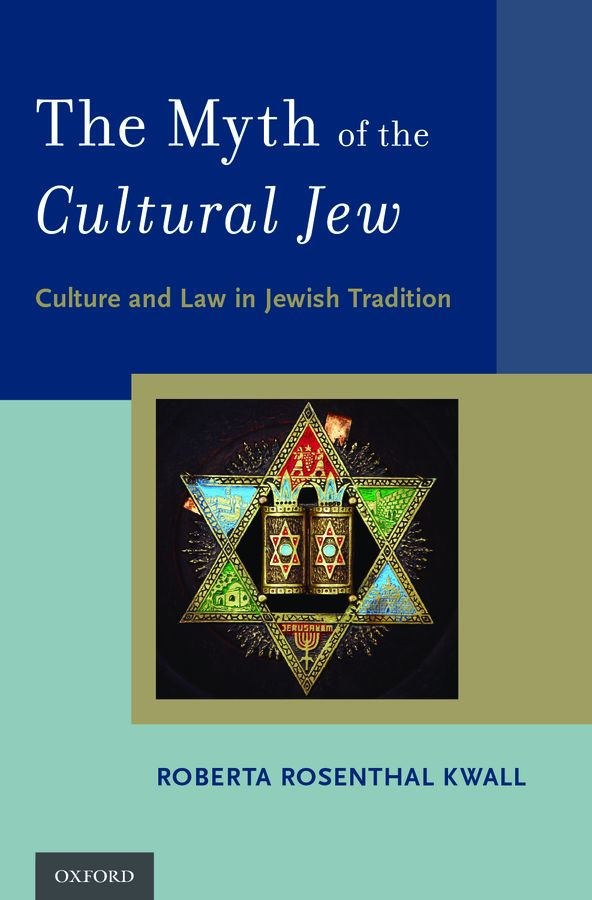 "Click photo to download. Caption: The cover of ""The Myth of the Cultural Jew: Culture and Law in the Jewish Tradition,"" by Roberta Rosenthal Kwall. Credit: Oxford University Press."