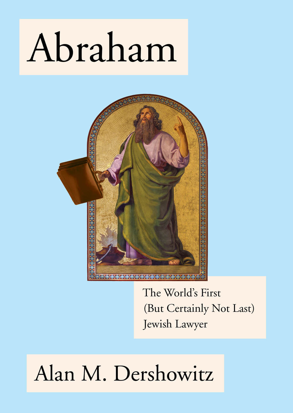 "Click photo to download. Caption: The cover of ""Abraham: The World's First (But Certainly Not Last) Jewish Lawyer,"" by Alan Dershowitz. Credit: Schocken."