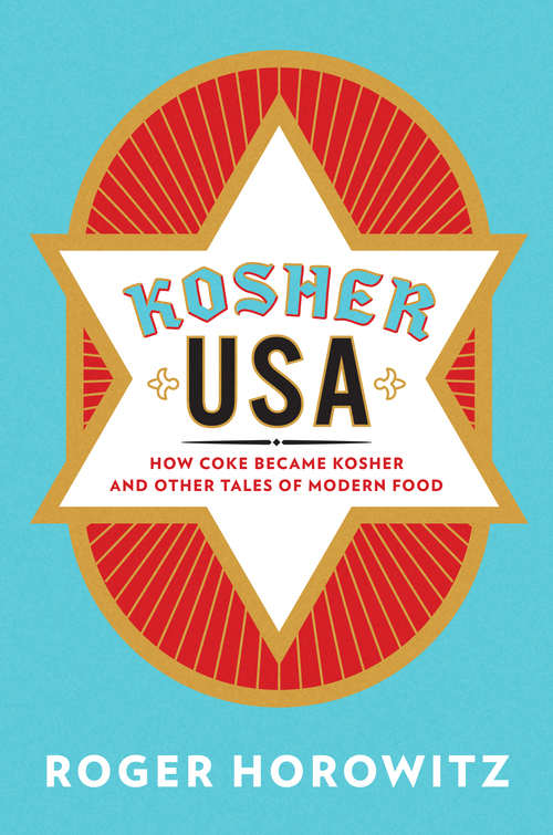 "Click photo to download. Caption: The cover of Roger Horowitz's forthcoming book, ""Kosher USA: How Coke Became Kosher and Other Tales of Modern Food."" Credit: Columbia University Press."