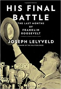 """In Joseph Lelyveld's new book, """"His Final Battle,"""" FDR was reported to have laughed at a 'kikes' remark made by a senior aide. Credit: Amazon.com"""
