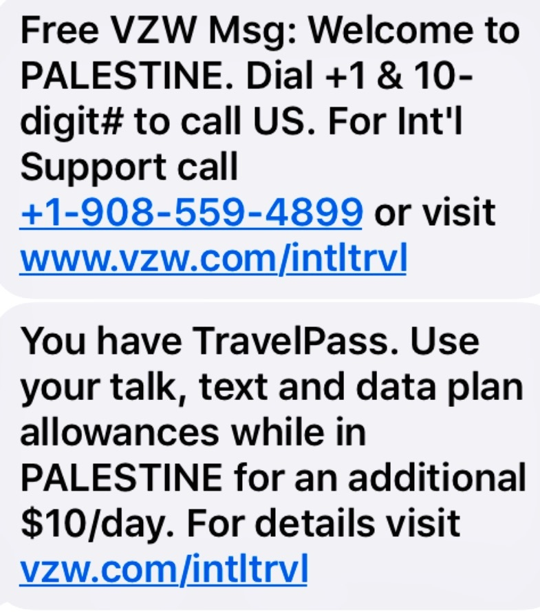 "A Verizon mobile user received this ""Welcome to Palestine"" text message when arriving at Ben Gurion Airport in Tel Aviv. Credit: Provided photo."