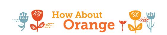 how about orange, howaboutorange, orange