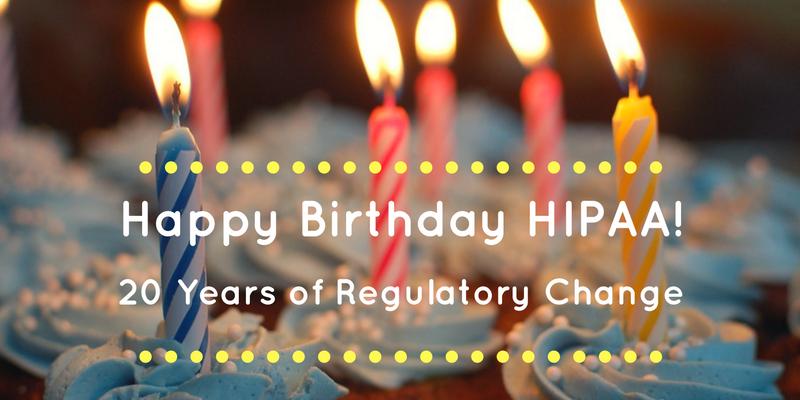 Happy Birthday HIPAA 20 Years Of Regulatory Change