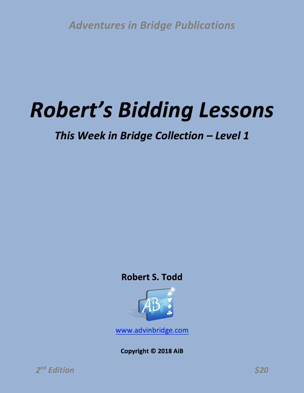 Robert's bidding lessons (2nd Edition) Books are now Available! -  Robert's Bidding Lessons are now available for purchase.  These are collections of TWiBs for each level organized by topic and in a recommended reading order.  They are available in published in large size (8.5