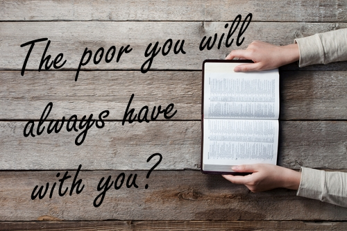 What Did Jesus Really Mean When He Said The Poor You Will Always