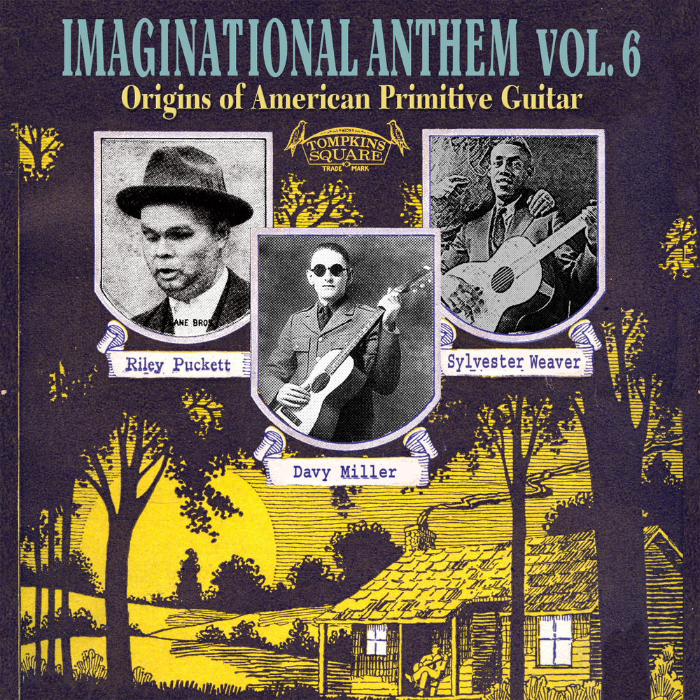 Imaginational Anthem Volume 6: The Roots Of American Primitive Guitar Stunningly remastered and annotated by Christopher King.