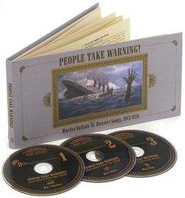 People Take Warning: Murder Ballads & Disaster Songs, 1913-1938 [3CD Box Set]