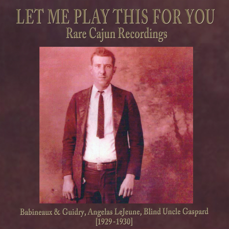 Let Me Play This For You: Rare Cajun Recordings – Babineaux & Guidry, Angelas Le Jeune, & Blind Uncle Gaspard, 1929-1930 Christopher King