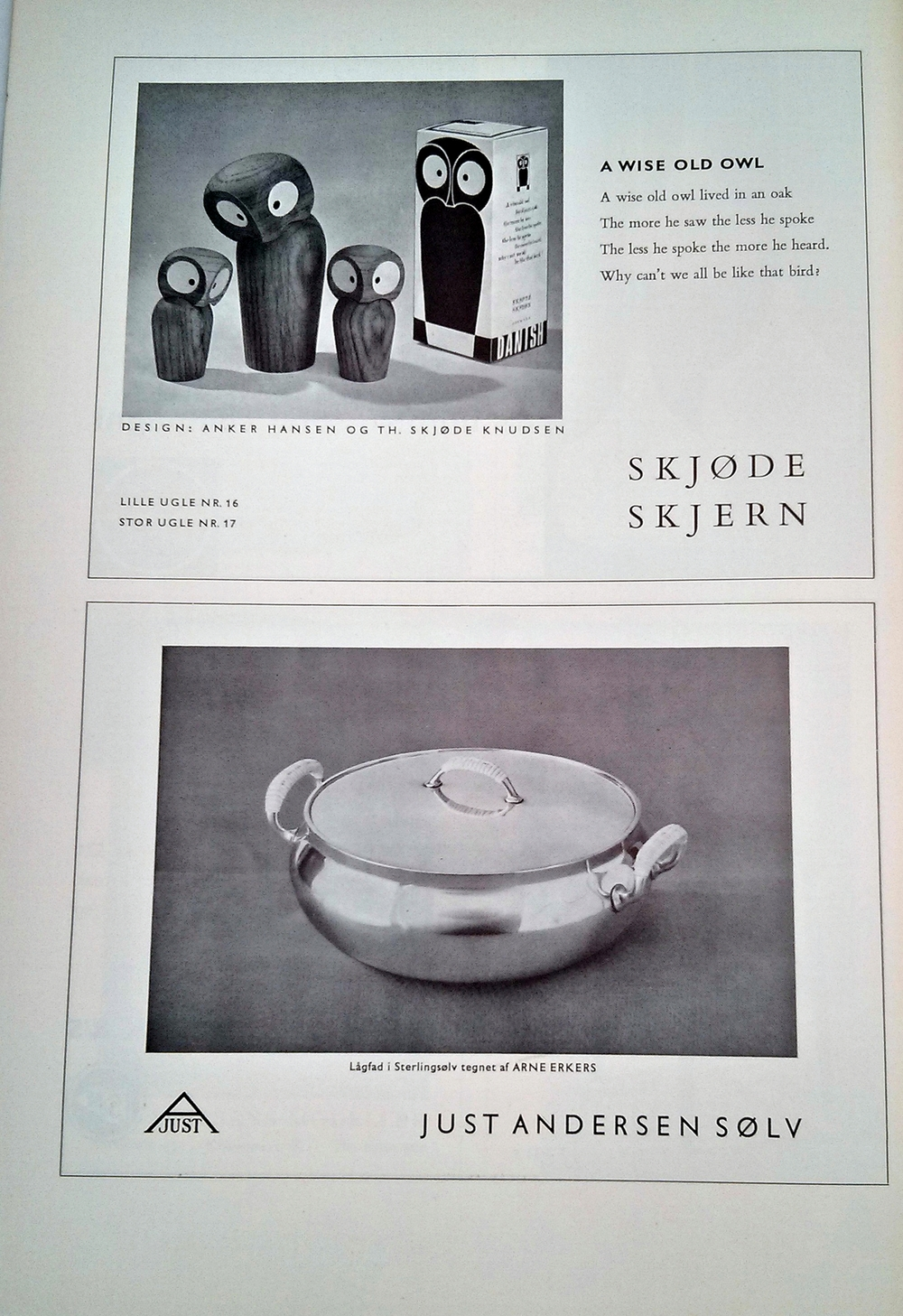 "A few old advertisements for both Just Andersen, featuring one of their beautiful pots. The Skjode Skjern advertisement shows a few of the whimsical wooden creatures in our collection and a poem.  ""A Wise Old Owl"" A wise old owl lived in an oak The more he saw the less he spoke The less he spoke the more he heard. Why can't we all be like that bird?"